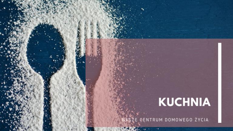 Kuchnia – nasze centrum domowego życia vol. 1